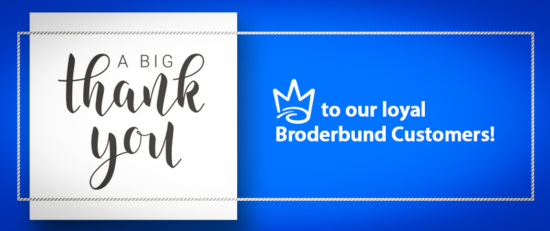 A big thank you to our loyal Broderbund Customers!